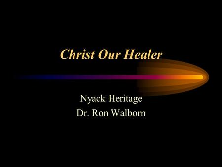 Christ Our Healer Nyack Heritage Dr. Ron Walborn.