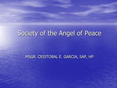 MSGR. CRISTOBAL E. GARCIA, SAP, HP Society of the Angel of Peace.