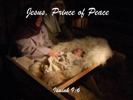 Isaiah 9:6 Jesus, Prince of Peace. Isaiah 9:6 Jesus, Prince of Peace.