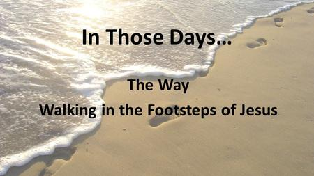 In Those Days… The Way Walking in the Footsteps of Jesus.