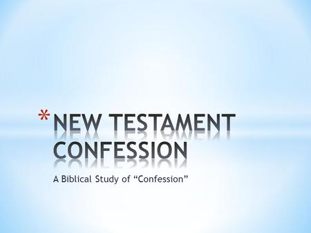 "A Biblical Study of ""Confession"". * Confession in the New Covenant is the Greek word ""homologia"""