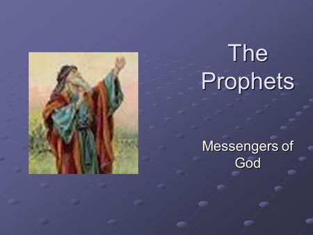 The Prophets Messengers of God. Prophetic Books 18 books of the Old Testament that contain the sermons, dreams and visions of the prophets of God. Prophets.