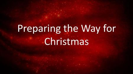 "Preparing the Way for Christmas. John 1:29-34 29 The next day John saw Jesus coming toward him, and said, ""Behold! The Lamb of God who takes away the."
