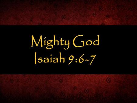 Mighty God Isaiah 9:6-7.
