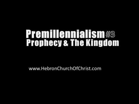 Www.HebronChurchOfChrist.com. Christ to est. kingdom Rejected by Jews Church est. instead RAPTURE Paradise Tribulation Christ returns Battle of Armageddon.