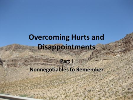 Overcoming Hurts and Disappointments Part I Nonnegotiables to Remember.