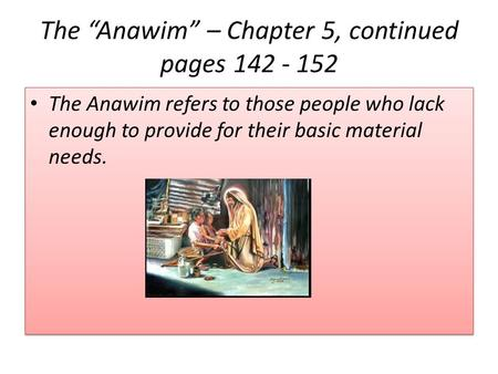 "The ""Anawim"" – Chapter 5, continued pages 142 - 152 The Anawim refers to those people who lack enough to provide for their basic material needs."