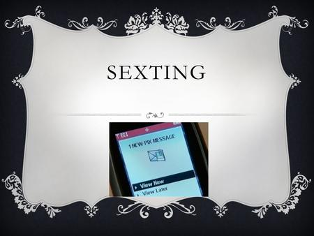 SEXTING. The act of sending sexually explicit messages or photos electronically, primarily between mobile phones.