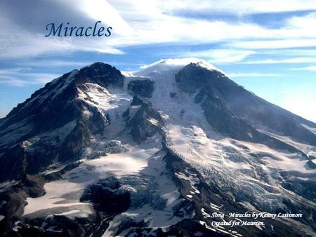 Miracles Song - Miracles by Kenny Lattimore Created for Maureen.