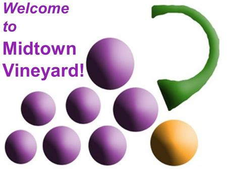 Welcome to Midtown Vineyard!. Got Joy? Isaiah 55:12-13.