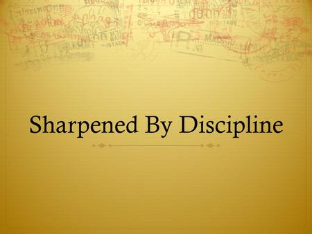 Sharpened By Discipline. Church Discipline  Taught by Jesus: Matt 18:15-17  Taught by the Apostles: Rom 16:17-18 Why?  Hebrews 10:26-31  Prevent the.