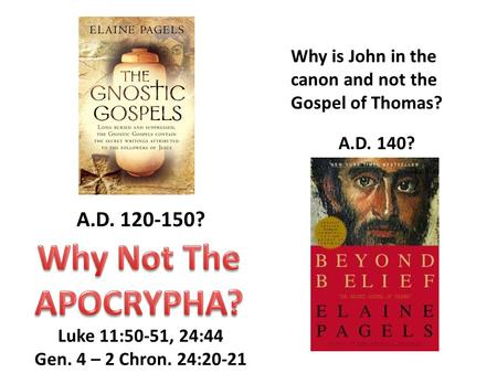 A.D. 120-150? A.D. 140? Why is John in the canon and not the Gospel of Thomas? Luke 11:50-51, 24:44 Gen. 4 – 2 Chron. 24:20-21.