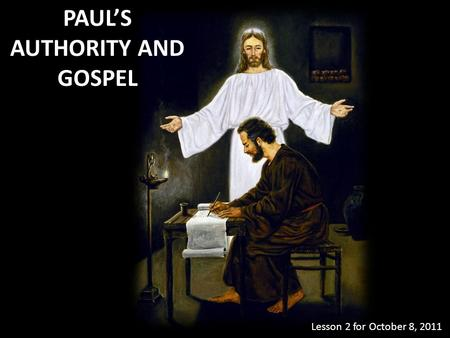 PAUL'S AUTHORITY AND GOSPEL Lesson 2 for October 8, 2011.