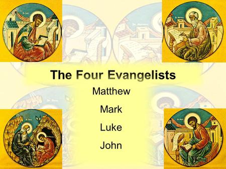 The Four Evangelists Matthew Mark Luke John. Note on Notes: Look for keywords in each bullet Write keywords, but make sure your notes make sense Don't.