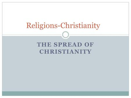 THE SPREAD OF CHRISTIANITY Religions-Christianity.