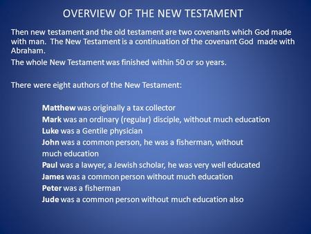 OVERVIEW OF THE NEW TESTAMENT Then new testament and the old testament are two covenants which God made with man. The New Testament is a continuation of.