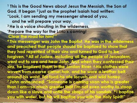"'Conversations that Connect' 1 This is the Good News about Jesus the Messiah, the Son of God. It began 2 just as the prophet Isaiah had written: ""Look,"