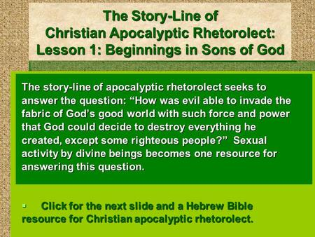 The Story-Line of Christian Apocalyptic Rhetorolect: Lesson 1: Beginnings in Sons of God The story-line of apocalyptic rhetorolect seeks to answer the.