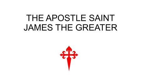 THE APOSTLE SAINT JAMES THE GREATER. Saint James the Greater https://youtu.be/F5RpGl3-PnM St James the Great an Apostle Son of Zebedee and brother of.