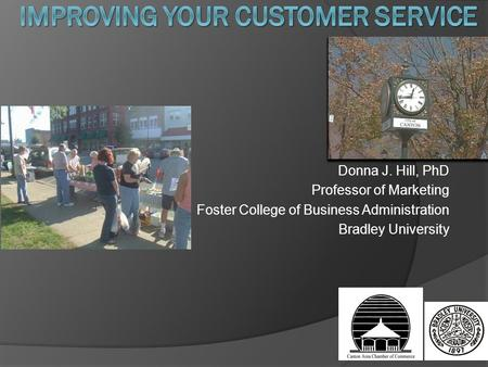 Donna J. Hill, PhD Professor of Marketing Foster College of Business Administration Bradley University.