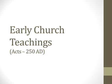 Early Church Teachings (Acts – 250 AD). Vocabulary Orthodox right teaching Heterodox other teaching, possibly dangerous Heresy false teaching, definitely.