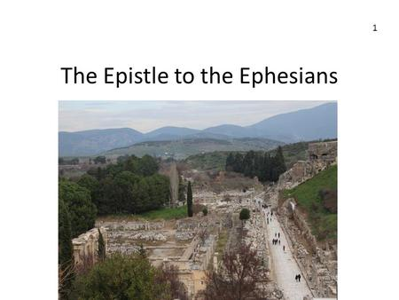 The Epistle to the Ephesians 1. Ephesus in Turkey Corinth in Greece 2.