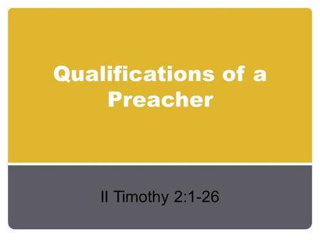 Qualifications of a Preacher II Timothy 2:1-26. Qualifications of a Preacher Scriptural descriptions of the preacher: Evangelist – 'a messenger of good'