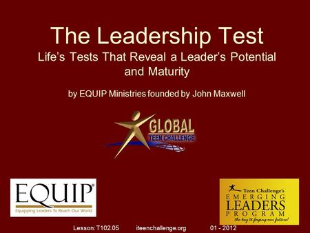 The Leadership Test Life's Tests That Reveal a Leader's Potential and Maturity by EQUIP Ministries founded by John Maxwell 1 Lesson: T102.05 iteenchallenge.org.