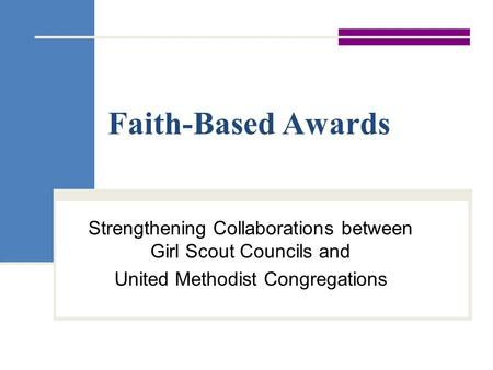 Faith-Based Awards Strengthening Collaborations between Girl Scout Councils and United Methodist Congregations.