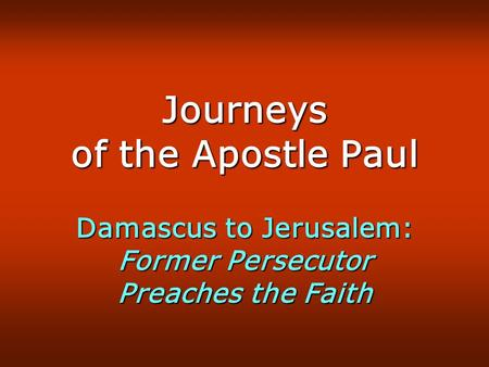 Journeys of the Apostle Paul Damascus to Jerusalem: Former Persecutor Preaches the Faith.