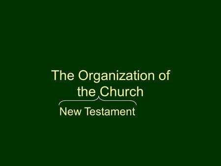 The Organization of the Church New Testament. Not Found In The New Testament Hierarchy Organization chart Titles.