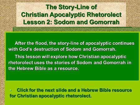 The Story-Line of Christian Apocalyptic Rhetorolect Lesson 2: Sodom and Gomorrah After the flood, the story-line of apocalyptic continues with God's destruction.