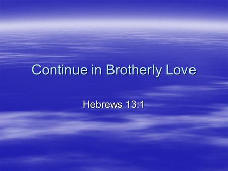Continue in Brotherly Love Hebrews 13:1. Ephesians 4  Apostles  Prophets  Evangelists  Pastors  Teachers Scriptures.