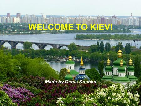 WELCOME TO KIEV! Made by Denis Kochka.