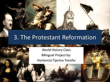 3. The Protestant Reformation World History Class Bilingual Project by: Hortencia Tijerina Treviño.