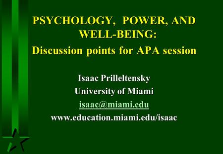 PSYCHOLOGY, POWER, AND WELL-BEING: Discussion points for APA session Isaac Prilleltensky University of Miami