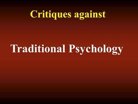 Critiques against Traditional Psychology. Group Presenters OriginAlison Crosbie Instrument of OppressionLynne Brand Psychology as a Science Sonya Hunt.