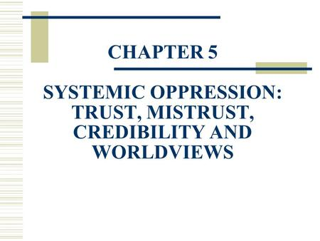 CHAPTER 5 SYSTEMIC OPPRESSION: TRUST, MISTRUST, CREDIBILITY AND WORLDVIEWS.