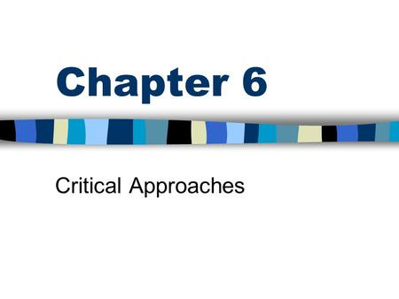 Chapter 6 Critical Approaches. Overview Political frame of reference –Unitary-common org. goals/conflict is rare –Pluralist-org. consist of groups w/