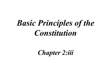 Basic Principles of the Constitution Chapter 2:iii.