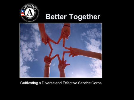 Better Together Cultivating a Diverse and Effective Service Corps.