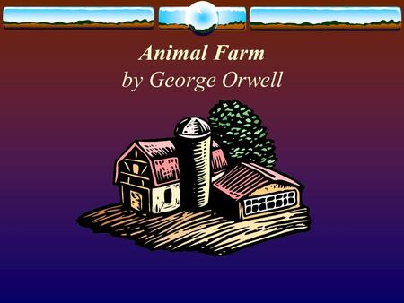 <strong>Animal</strong> <strong>Farm</strong> by George Orwell. George Orwell Background on Orwell  George Orwell was born in Bengal, India. His real name is Eric Blair.  In 1904, his.