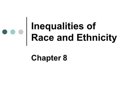 "Inequalities of Race and Ethnicity Chapter 8. Copyright © 2007 Pearson Education Canada 8-2 Race: Myth & Reality Race as ""reality"" A group with inherited."