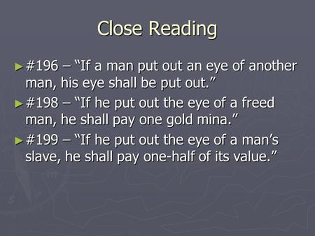 "Close Reading ► #196 – ""If a man put out an eye of another man, his eye shall be put out."" ► #198 – ""If he put out the eye of a freed man, he shall pay."
