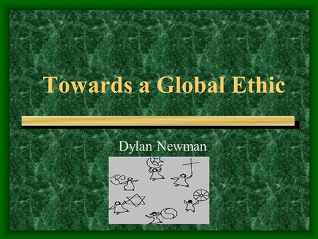 Towards a Global Ethic Dylan Newman. We are Interdependent Each of us depends on the well-being of the whole, so we have respect for the community of.