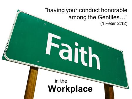 """having your conduct honorable among the Gentiles…"" (1 Peter 2:12) Workplace in the."