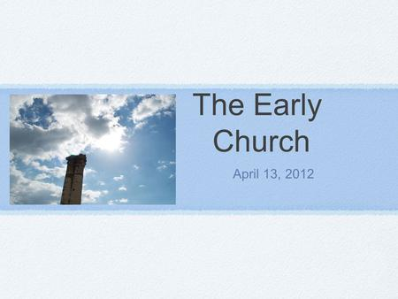 The Early Church April 13, 2012. The Early Church The first apostle to die from persecution was James Soon after that Stephen was stoned Saul started.