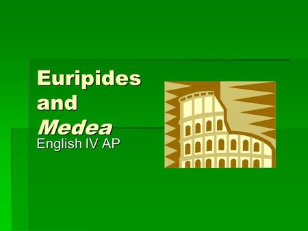 Euripides and Medea English IV AP. Background  Variety of retellings  Most famous is by Apollonius of Rhodes, The Voyage of the Argo, written in 3 rd.