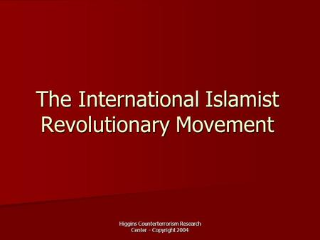 Higgins Counterterrorism Research Center - Copyright 2004 The International Islamist Revolutionary Movement.