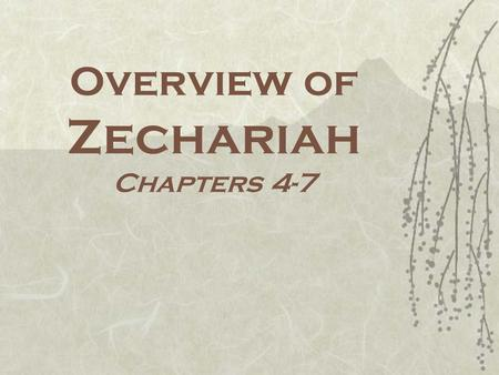 Overview of Zechariah Chapters 4-7. One Word Review  Apocalyptic, Symbols, and Visions  Hope, Comfort, and Purpose  Rebuild and Reconstruction  Holiness,
